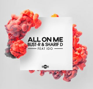 "Bust-R, Sharif D (Feat. iDo) – ecco il singolo ""All On Me"""